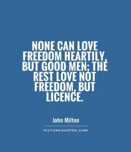 none-can-love-freedom-heartily-but-good-men-the-rest-love-not-freedom-but-licence-quote-1