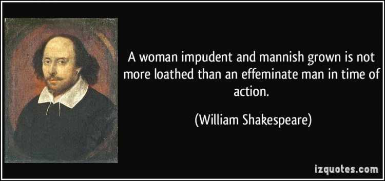 quote-a-woman-impudent-and-mannish-grown-is-not-more-loathed-than-an-effeminate-man-in-time-of-action-william-shakespeare-287266-1-e1457417083749