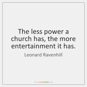 leonard-ravenhill-the-less-power-a-church-has-the-quote-on-storemypic-9f78d