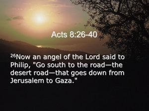 Acts+8_+Now+an+angel+of+the+Lord+said+to+Philip,+Go+south+to+the+road—the+desert+road—that+goes+down+from+Jerusalem+to+Gaza